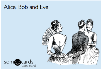 The popular (and often user-generated) ecard website someecards includes a card that portrays Bob passing a note Eve, with Alice none the wiser.